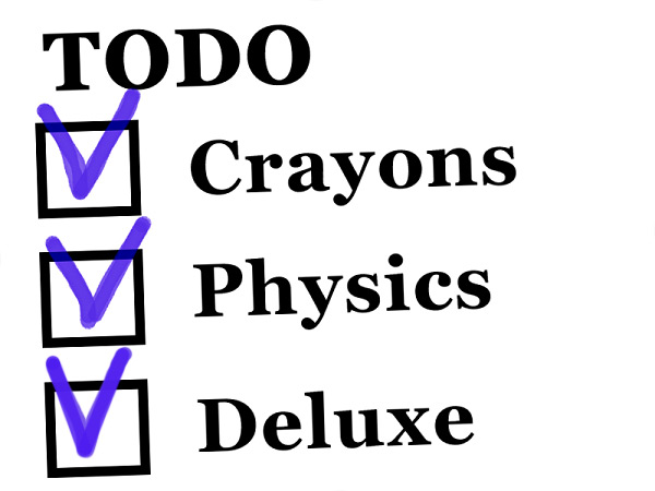 [X] Crayons [X] Physics [X] Deluxe